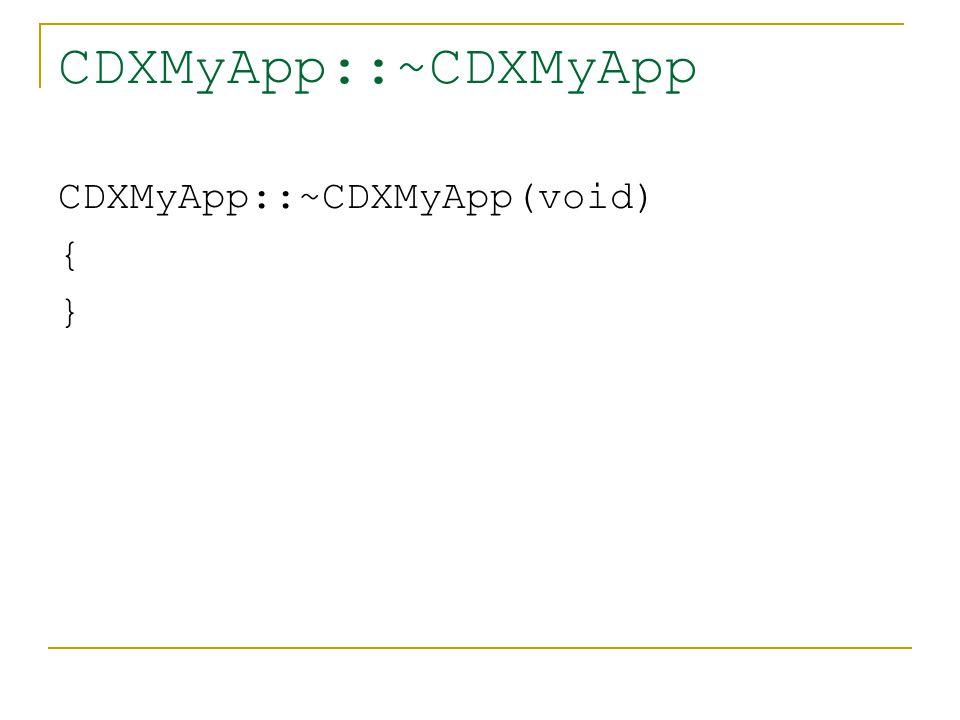 CDXMyApp::~CDXMyApp CDXMyApp::~CDXMyApp(void) { }