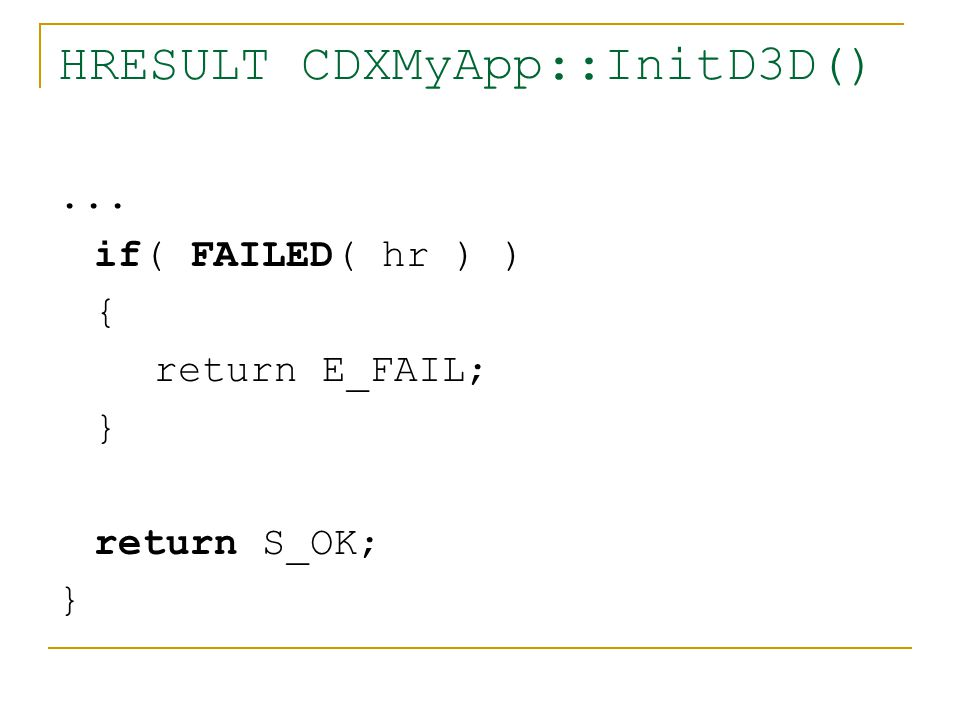 HRESULT CDXMyApp::InitD3D()... if( FAILED( hr ) ) { return E_FAIL; } return S_OK; }
