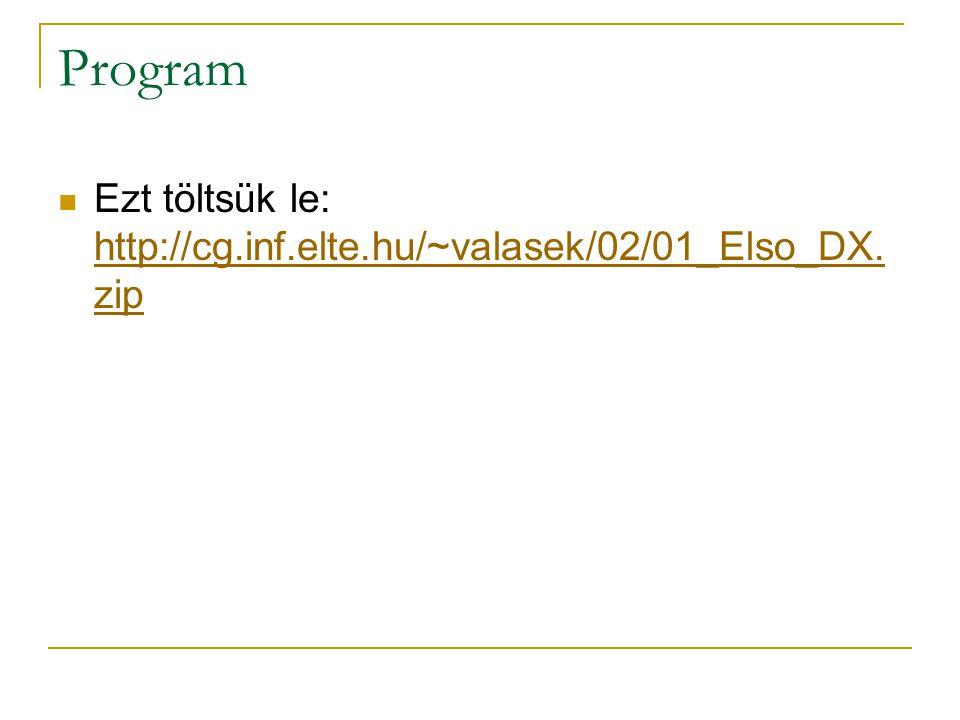 Program Ezt töltsük le: http://cg.inf.elte.hu/~valasek/02/01_Elso_DX.