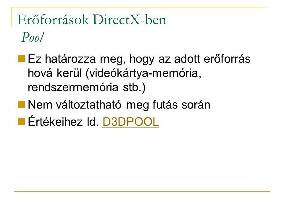 Erőforrások DirectX-ben Pool Ez határozza meg, hogy az adott erőforrás hová kerül (videókártya-memória, rendszermemória stb.) Nem változtatható meg futás során Értékeihez ld.