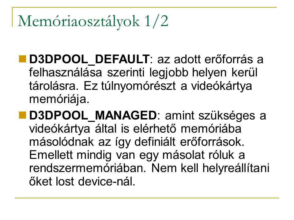 Memóriaosztályok 1/2 D3DPOOL_DEFAULT: az adott erőforrás a felhasználása szerinti legjobb helyen kerül tárolásra.