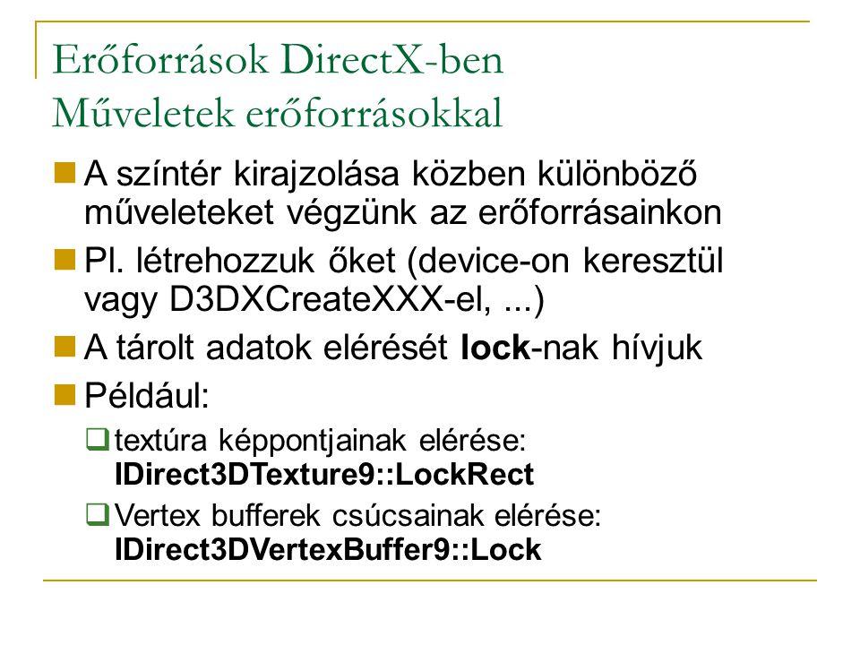 Erőforrások DirectX-ben Műveletek erőforrásokkal A színtér kirajzolása közben különböző műveleteket végzünk az erőforrásainkon Pl.