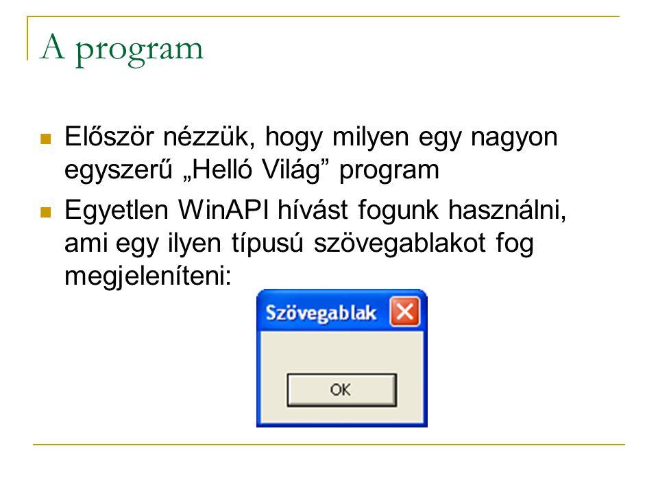"""A program Először nézzük, hogy milyen egy nagyon egyszerű """"Helló Világ program Egyetlen WinAPI hívást fogunk használni, ami egy ilyen típusú szövegablakot fog megjeleníteni:"""