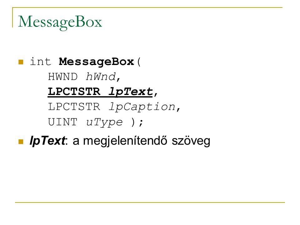MessageBox int MessageBox( HWND hWnd, LPCTSTR lpText, LPCTSTR lpCaption, UINT uType ); lpText: a megjelenítendő szöveg