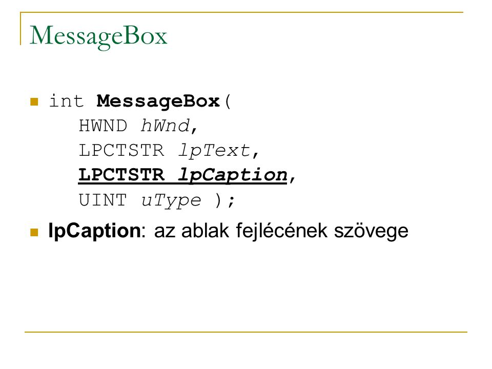 MessageBox int MessageBox( HWND hWnd, LPCTSTR lpText, LPCTSTR lpCaption, UINT uType ); lpCaption: az ablak fejlécének szövege