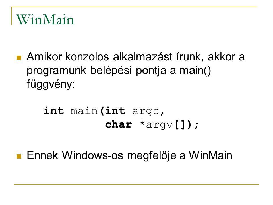 WinMain Amikor konzolos alkalmazást írunk, akkor a programunk belépési pontja a main() függvény: int main(int argc, char *argv[]); Ennek Windows-os megfelője a WinMain