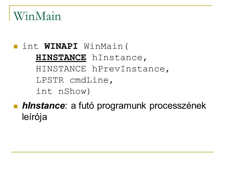 WinMain int WINAPI WinMain( HINSTANCE hInstance, HINSTANCE hPrevInstance, LPSTR cmdLine, int nShow) hInstance: a futó programunk processzének leírója