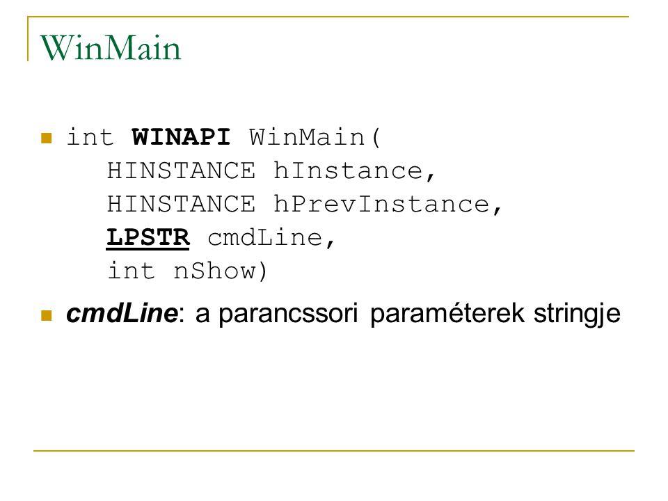 WinMain int WINAPI WinMain( HINSTANCE hInstance, HINSTANCE hPrevInstance, LPSTR cmdLine, int nShow) cmdLine: a parancssori paraméterek stringje