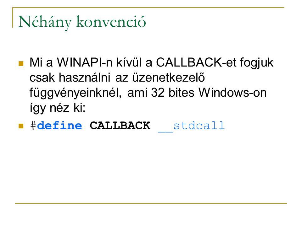 Mi a WINAPI-n kívül a CALLBACK-et fogjuk csak használni az üzenetkezelő függvényeinknél, ami 32 bites Windows-on így néz ki: #define CALLBACK __stdcall