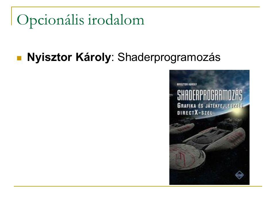 Opcionális irodalom Nyisztor Károly: Shaderprogramozás