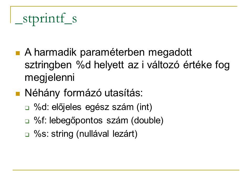 _stprintf_s A harmadik paraméterben megadott sztringben %d helyett az i változó értéke fog megjelenni Néhány formázó utasítás:  %d: előjeles egész szám (int)  %f: lebegőpontos szám (double)  %s: string (nullával lezárt)