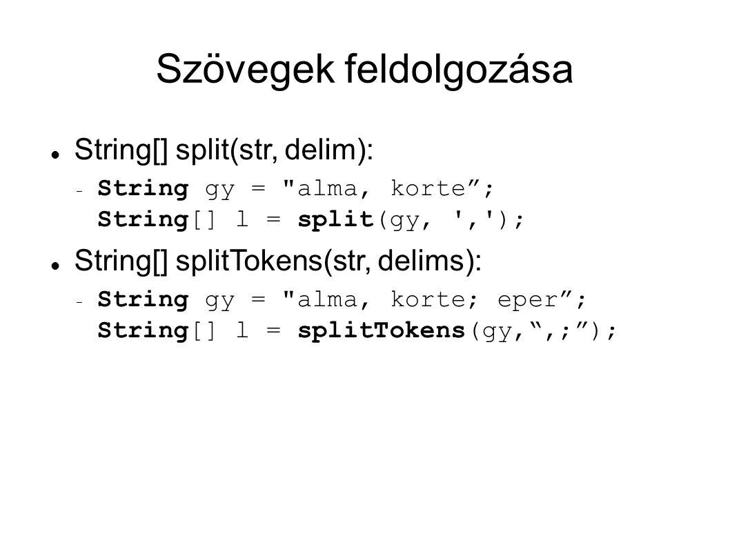 Szövegek feldolgozása String[] split(str, delim): – String gy = alma, korte ; String[] l = split(gy, , ); String[] splitTokens(str, delims): – String gy = alma, korte; eper ; String[] l = splitTokens(gy, ,; );
