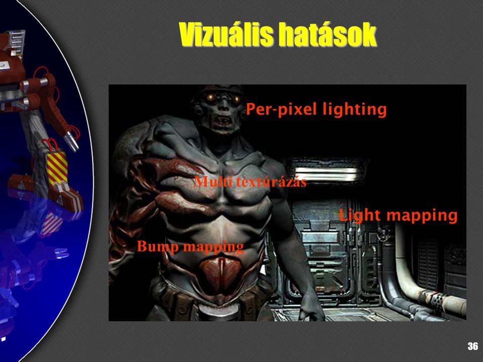 36 Vizuális hatások Bump mapping Light mapping Per-pixel lighting Multi textúrázás