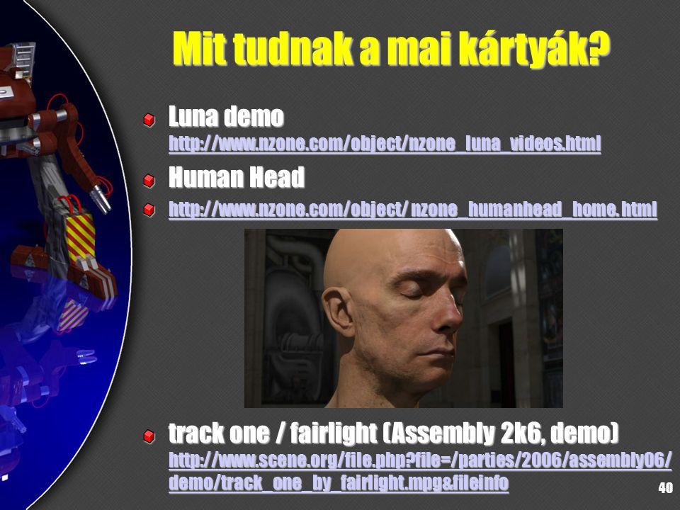 40 Mit tudnak a mai kártyák? Luna demo http://www.nzone.com/object/nzone_luna_videos.html http://www.nzone.com/object/nzone_luna_videos.html Human Hea