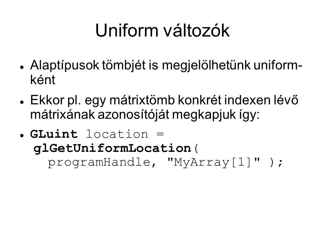 Uniform változók Alaptípusok tömbjét is megjelölhetünk uniform- ként Ekkor pl. egy mátrixtömb konkrét indexen lévő mátrixának azonosítóját megkapjuk í