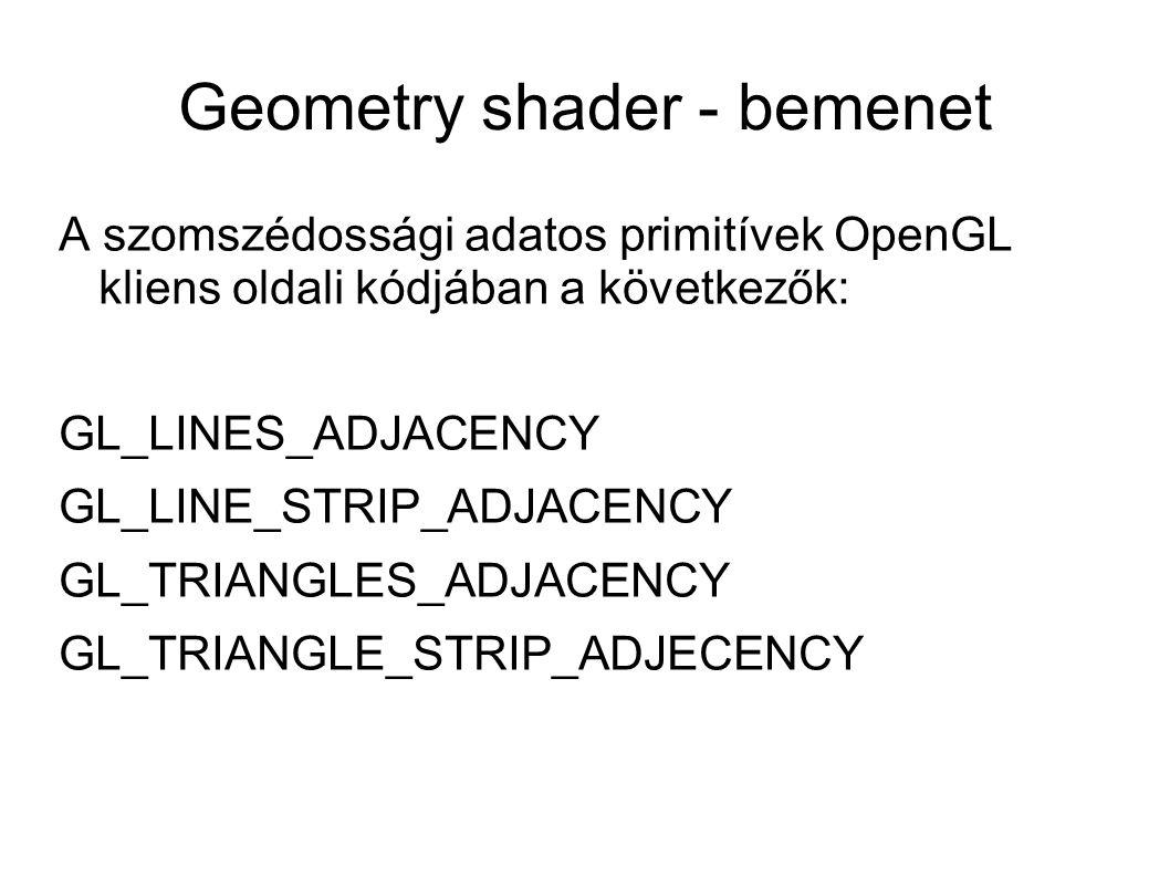 Geometry shader - bemenet A szomszédossági adatos primitívek OpenGL kliens oldali kódjában a következők: GL_LINES_ADJACENCY GL_LINE_STRIP_ADJACENCY GL