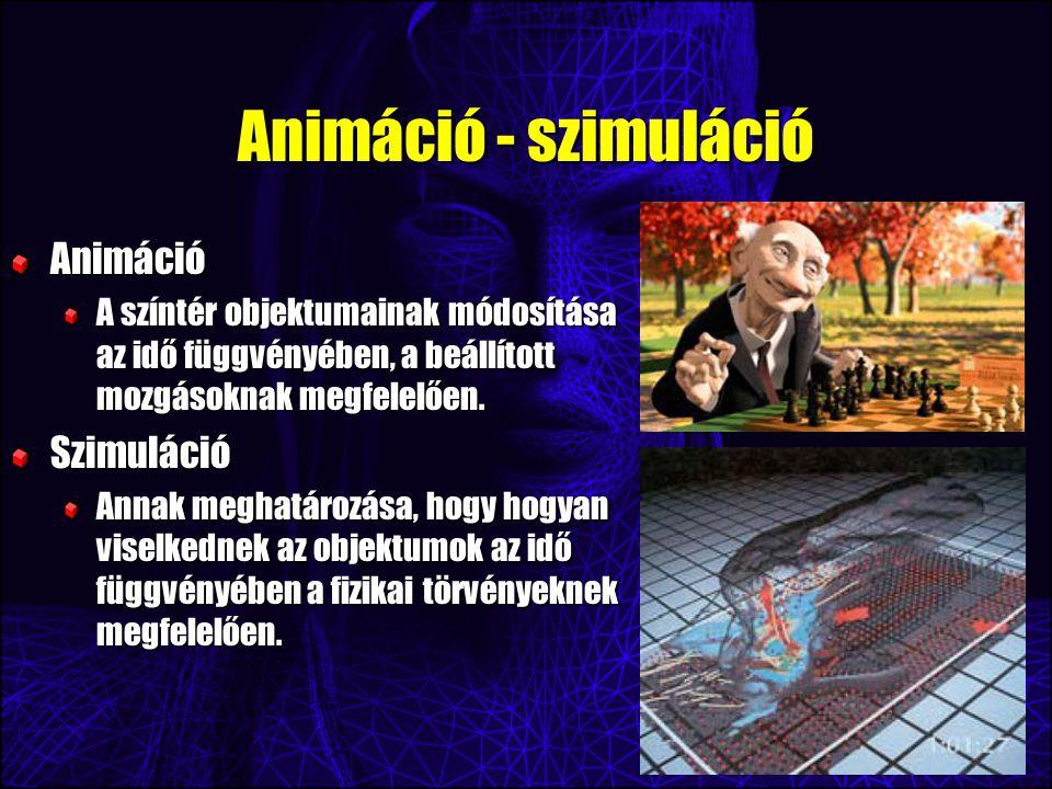 Animáció - szimuláció Animáció A színtér objektumainak módosítása az idő függvényében, a beállított mozgásoknak megfelelően.