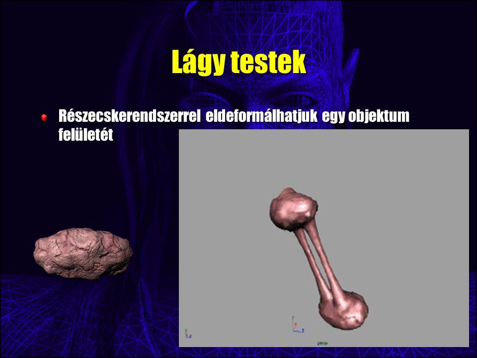 Lágy testek Részecskerendszerrel eldeformálhatjuk egy objektum felületét