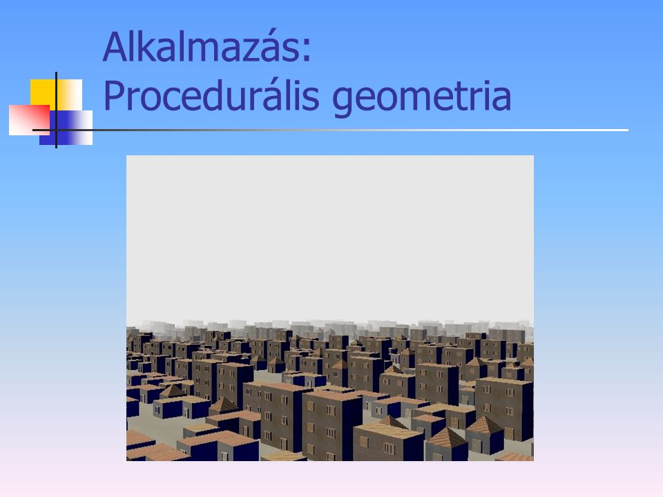 Alkalmazás: Procedurális geometria