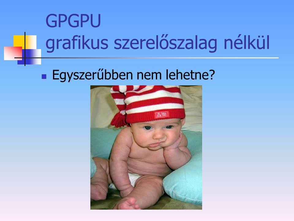 GPGPU grafikus szerelőszalag nélkül Egyszerűbben nem lehetne?