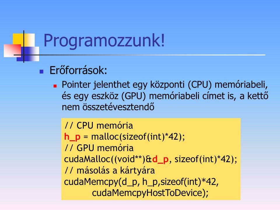 Programozzunk! Erőforrások: Pointer jelenthet egy központi (CPU) memóriabeli, és egy eszköz (GPU) memóriabeli címet is, a kettő nem összetévesztendő /