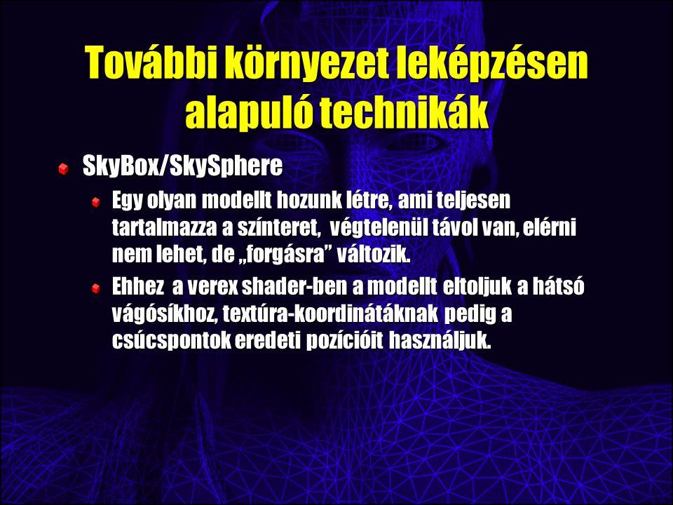 További környezet leképzésen alapuló technikák SkyBox/SkySphere Egy olyan modellt hozunk létre, ami teljesen tartalmazza a színteret, végtelenül távol