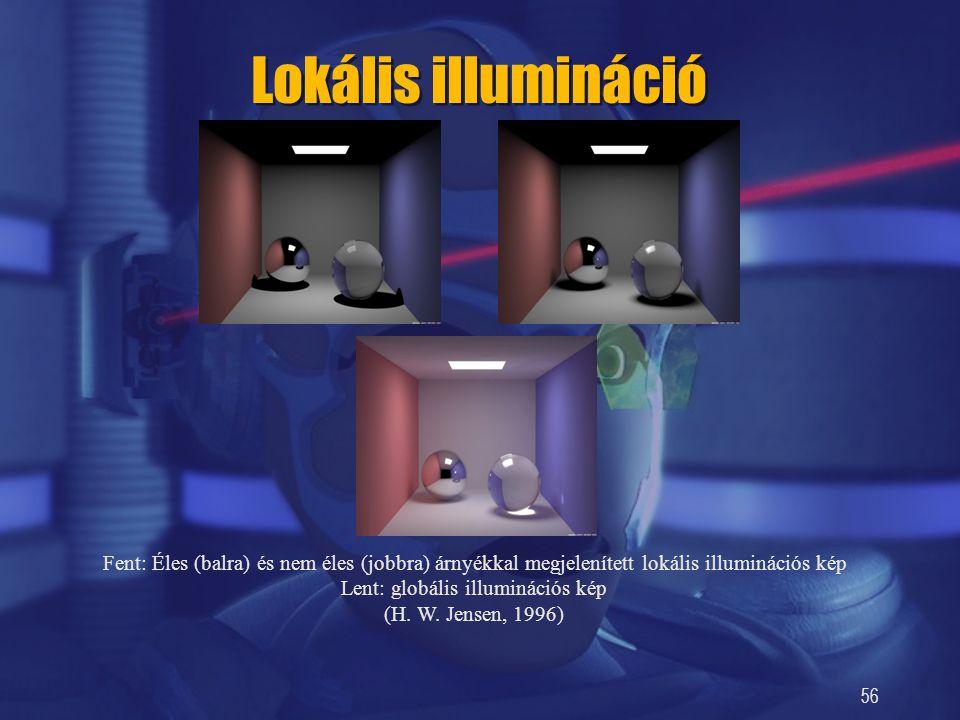 56 Lokális illumináció Fent: Éles (balra) és nem éles (jobbra) árnyékkal megjelenített lokális illuminációs kép Lent: globális illuminációs kép (H. W.
