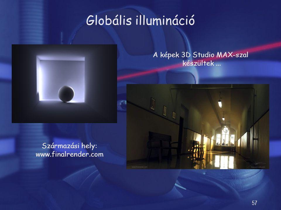 57 Globális illumináció A képek 3D Studio MAX-szal készültek... Származási hely: www.finalrender.com