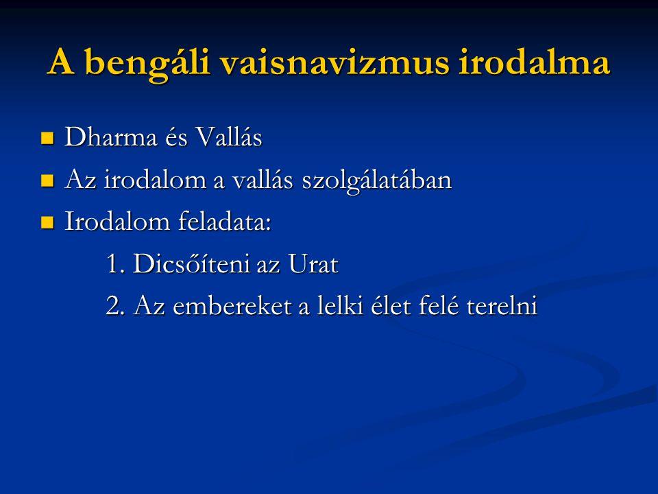 A bengáli vaisnavizmus irodalma Dharma és Vallás Dharma és Vallás Az irodalom a vallás szolgálatában Az irodalom a vallás szolgálatában Irodalom feladata: Irodalom feladata: 1.