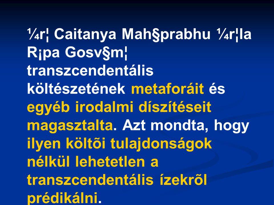¼r¦ Caitanya Mah§prabhu ¼r¦la R¡pa Gosv§m¦ transzcendentális költészetének metaforáit és egyéb irodalmi díszítéseit magasztalta.