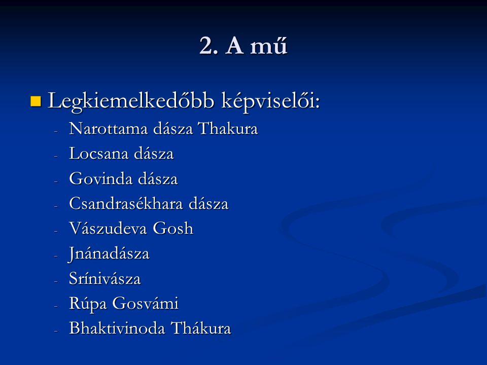 2. A mű Legkiemelkedőbb képviselői: Legkiemelkedőbb képviselői: - Narottama dásza Thakura - Locsana dásza - Govinda dásza - Csandrasékhara dásza - Vás