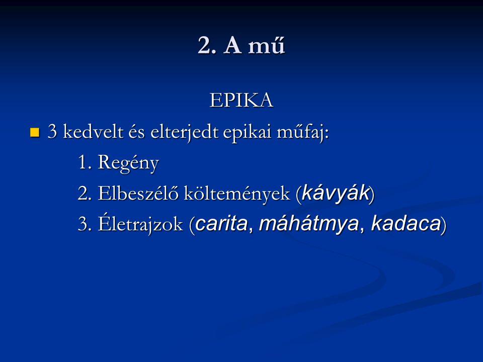 2. A mű EPIKA 3 kedvelt és elterjedt epikai műfaj: 3 kedvelt és elterjedt epikai műfaj: 1.