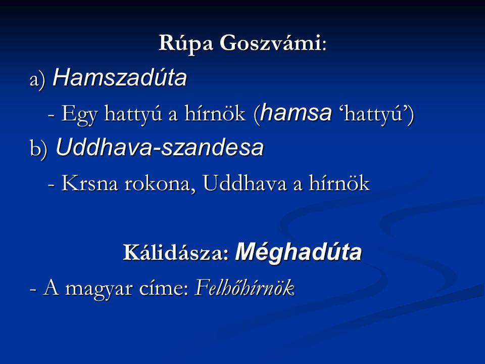 Rúpa Goszvámi: a) Hamszadúta - Egy hattyú a hírnök ( hamsa 'hattyú') b) Uddhava-szandesa - Krsna rokona, Uddhava a hírnök Kálidásza: Méghadúta - A magyar címe: Felhőhírnök