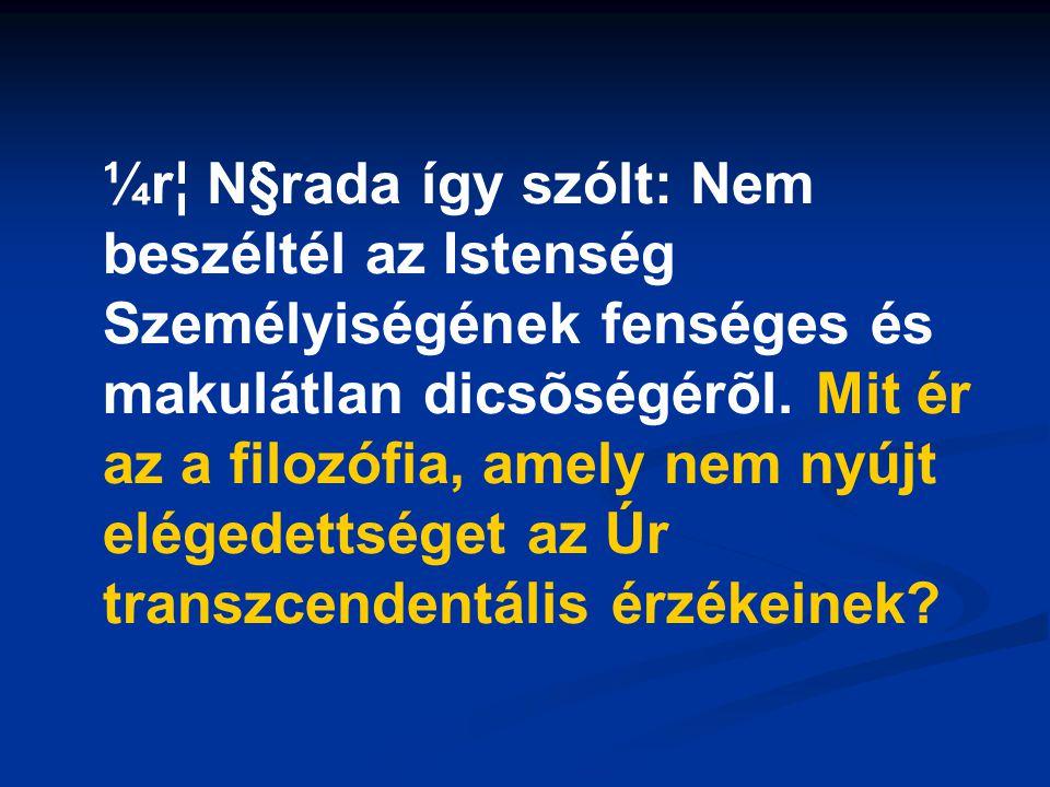 ¼r¦ N§rada így szólt: Nem beszéltél az Istenség Személyiségének fenséges és makulátlan dicsõségérõl.