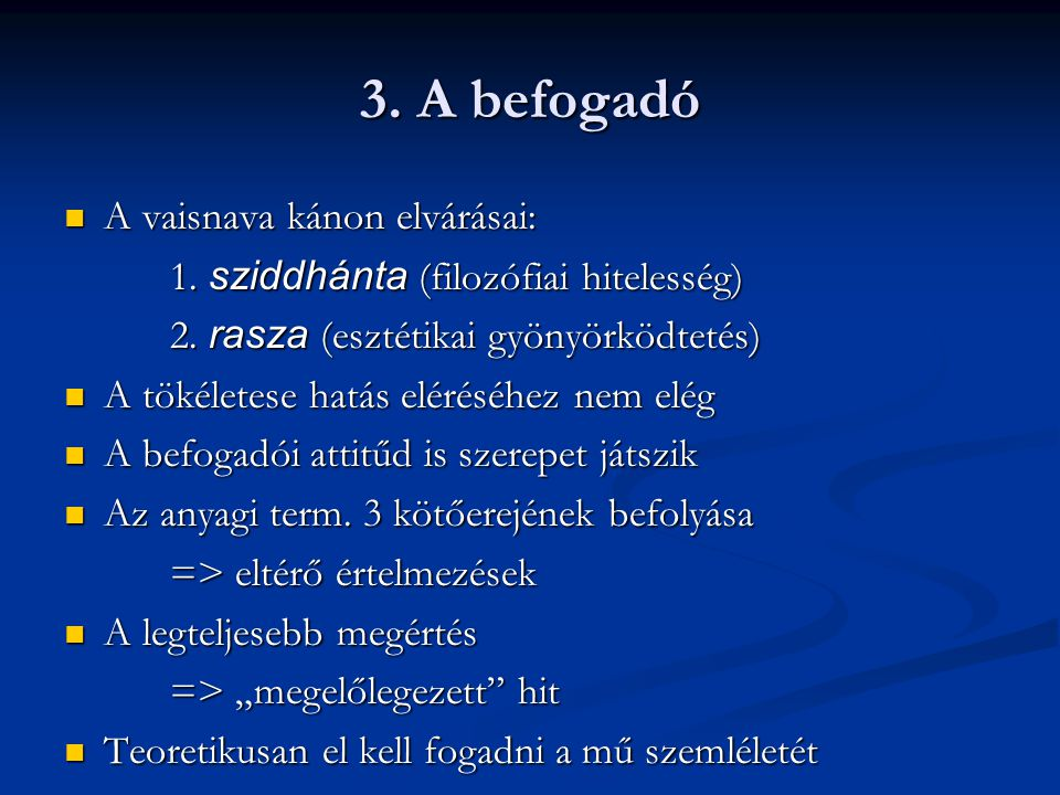 3. A befogadó A vaisnava kánon elvárásai: A vaisnava kánon elvárásai: 1.