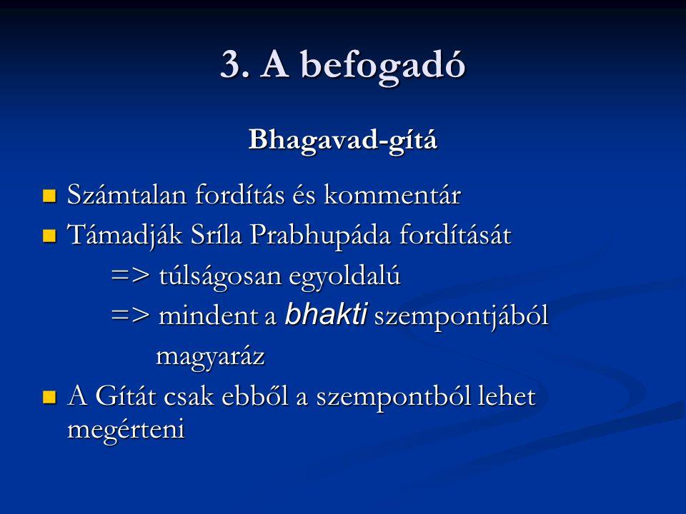 3. A befogadó Bhagavad-gítá Számtalan fordítás és kommentár Számtalan fordítás és kommentár Támadják Sríla Prabhupáda fordítását Támadják Sríla Prabhu