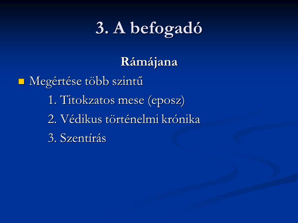 3. A befogadó Rámájana Megértése több szintű Megértése több szintű 1.