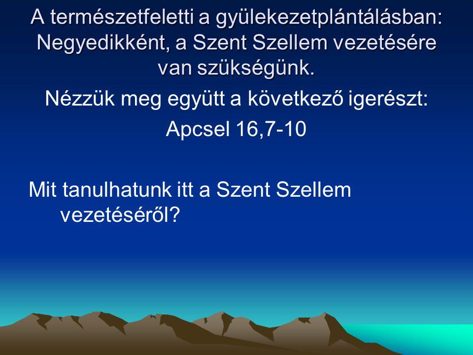 A természetfeletti a gyülekezetplántálásban: Negyedikként, a Szent Szellem vezetésére van szükségünk. Nézzük meg együtt a következő igerészt: Apcsel 1