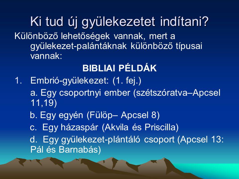 Ki tud új gyülekezetet indítani? Különböző lehetőségek vannak, mert a gyülekezet-palántáknak különböző típusai vannak: BIBLIAI PÉLDÁK 1.Embrió-gyüleke