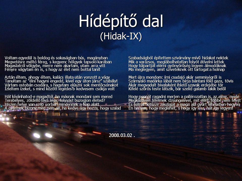 Hídépítő dal (Hidak-IX) Voltam egyedül is boldog és sokaságban-bús, magányban Megvetésre méltó féreg, s kegyenc hölgyek tapsoló karában Magaslatról vö