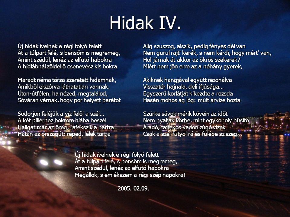 Hidak IV. Új hidak ívelnek e régi folyó felett Át a túlpart felé, s bensőm is megremeg, Amint szédül, lenéz az elfutó habokra A hídlábnál zöldellő cse