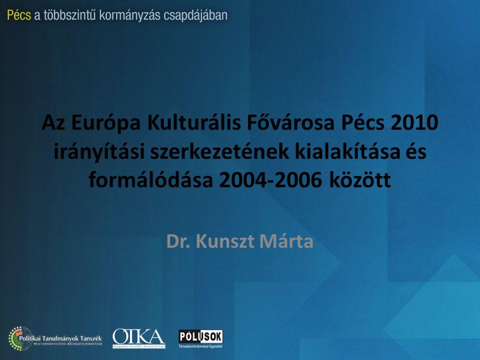 Az Európa Kulturális Fővárosa Pécs 2010 irányítási szerkezetének kialakítása és formálódása 2004-2006 között Dr.