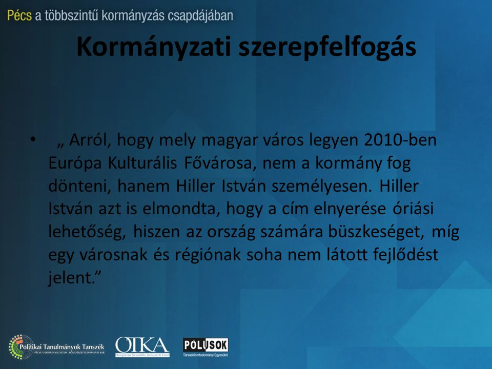"""Kormányzati szerepfelfogás """" Arról, hogy mely magyar város legyen 2010-ben Európa Kulturális Fővárosa, nem a kormány fog dönteni, hanem Hiller István személyesen."""