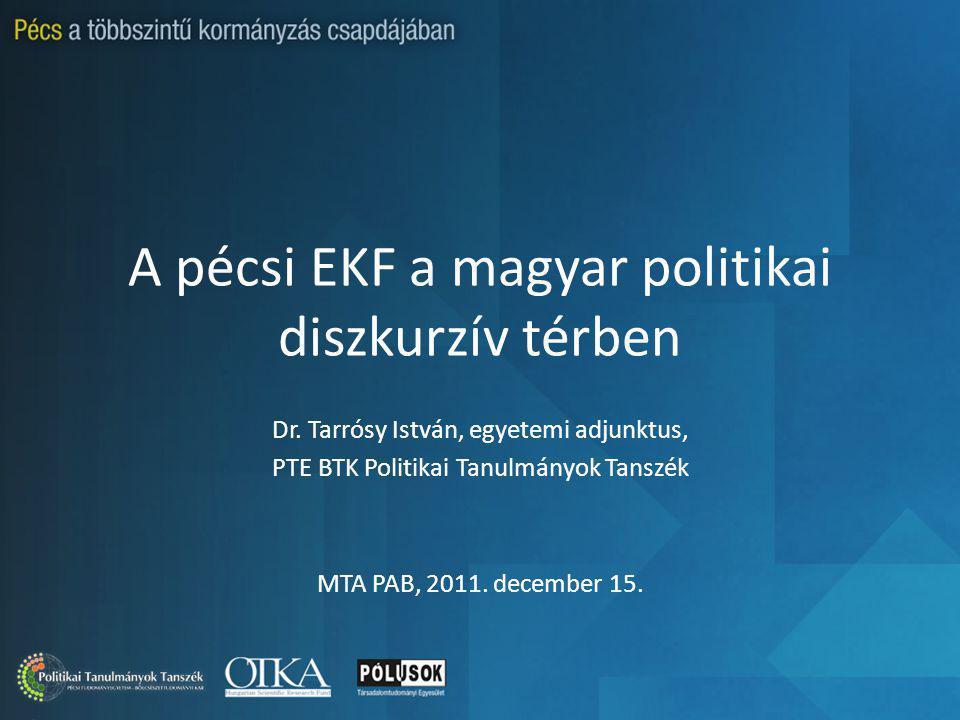 A pécsi EKF a magyar politikai diszkurzív térben Dr.