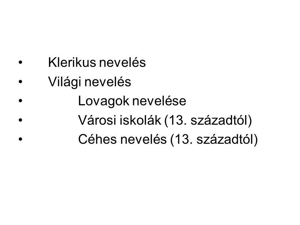 Klerikus nevelés Világi nevelés Lovagok nevelése Városi iskolák (13. századtól) Céhes nevelés (13. századtól)