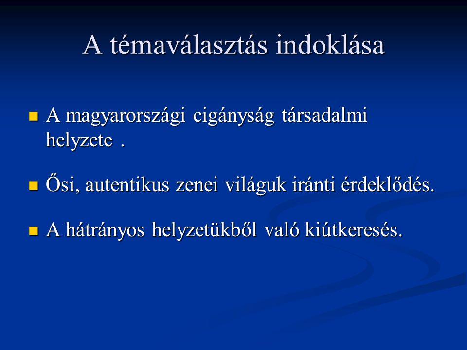 A magyarországi cigányság társadalmi helyzete. A magyarországi cigányság társadalmi helyzete. Ősi, autentikus zenei világuk iránti érdeklődés. Ősi, au