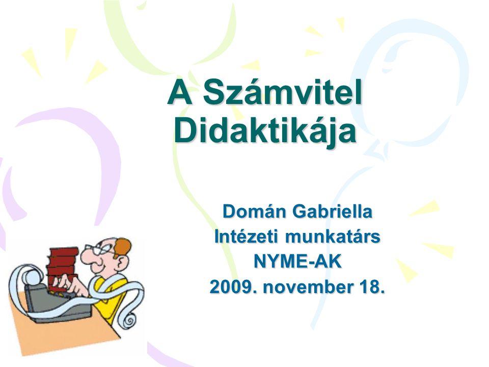A Számvitel Didaktikája Domán Gabriella Intézeti munkatárs NYME-AK 2009. november 18.