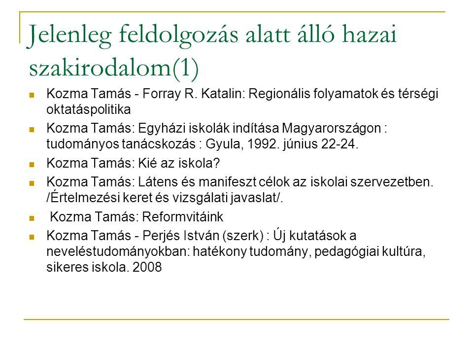 Jelenleg feldolgozás alatt álló hazai szakirodalom(1) Kozma Tamás - Forray R. Katalin: Regionális folyamatok és térségi oktatáspolitika Kozma Tamás: E