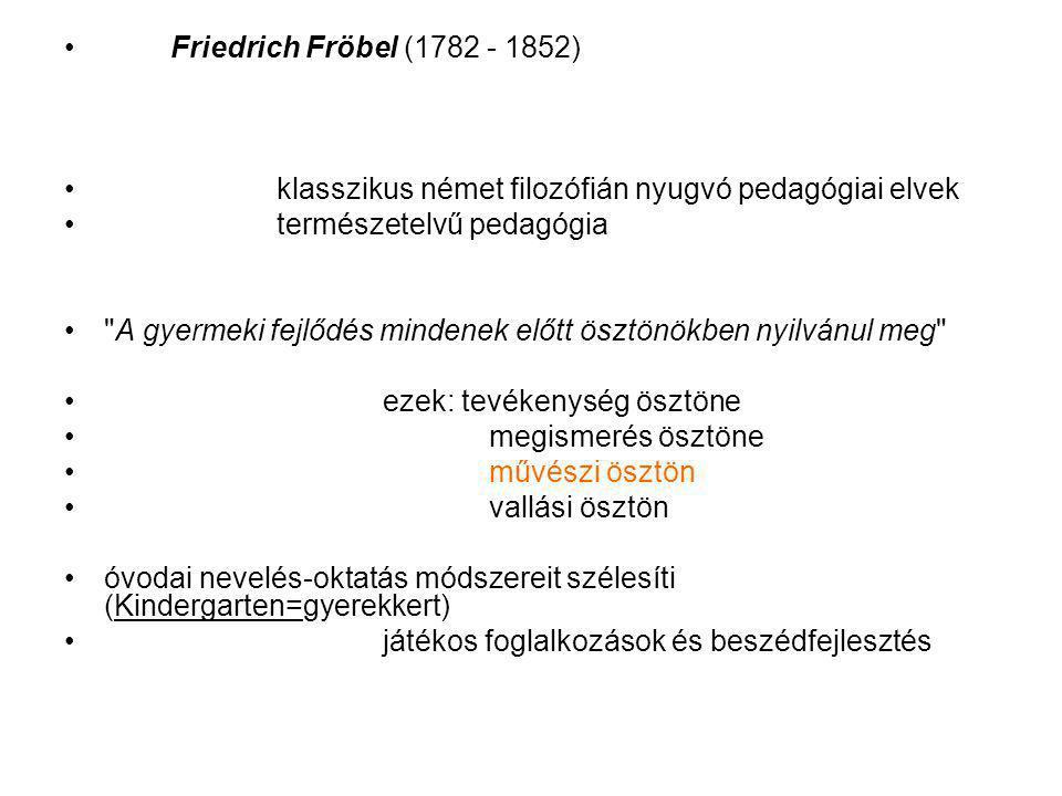 Friedrich Fröbel (1782 - 1852) klasszikus német filozófián nyugvó pedagógiai elvek természetelvű pedagógia