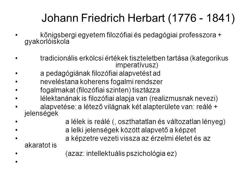 Johann Friedrich Herbart (1776 - 1841) kőnigsbergi egyetem filozófiai és pedagógiai professzora + gyakorlóiskola tradicionális erkölcsi értékek tiszte